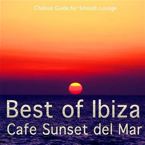 Best Of Ibiza Cafe Sunset Del Mar, Vol